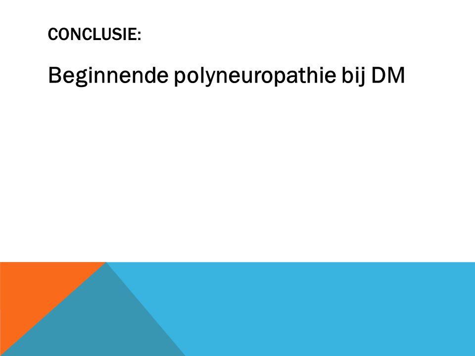 CONCLUSIE: Beginnende polyneuropathie bij DM