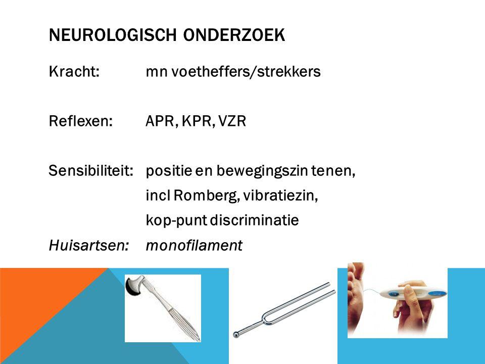 NEUROLOGISCH ONDERZOEK Kracht:mn voetheffers/strekkers Reflexen: APR, KPR, VZR Sensibiliteit:positie en bewegingszin tenen, incl Romberg, vibratiezin,
