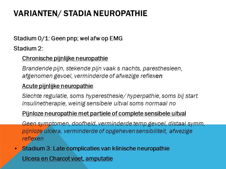 VARIANTEN/ STADIA NEUROPATHIE Stadium 0/1: Geen pnp; wel afw op EMG Stadium 2: Chronische pijnlijke neuropathie Brandende pijn, stekende pijn vaak s n