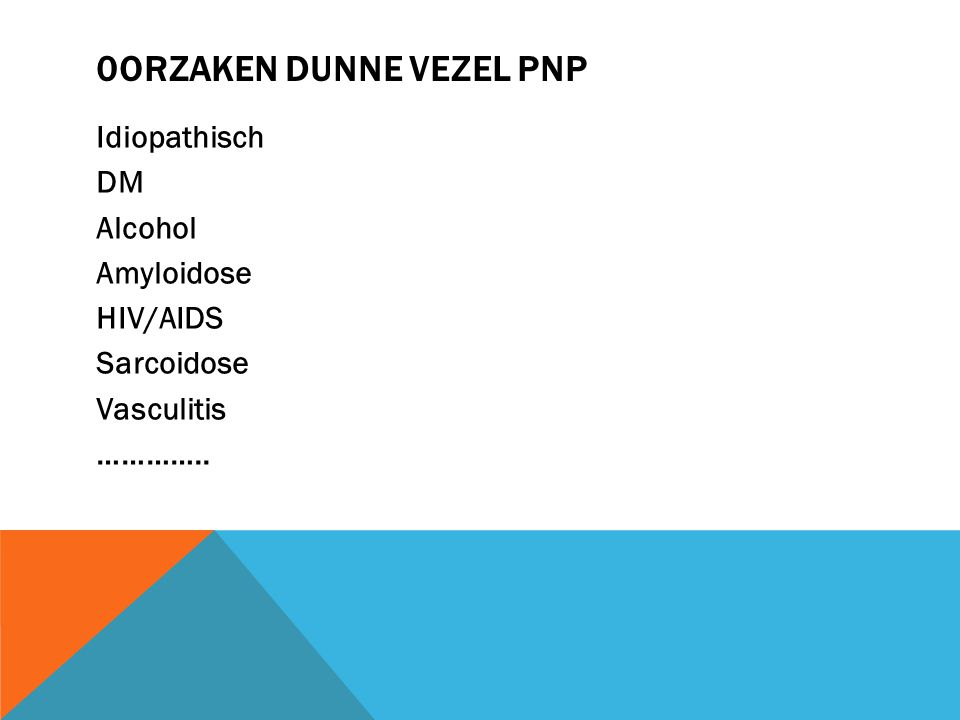 0ORZAKEN DUNNE VEZEL PNP Idiopathisch DM Alcohol Amyloidose HIV/AIDS Sarcoidose Vasculitis …………..