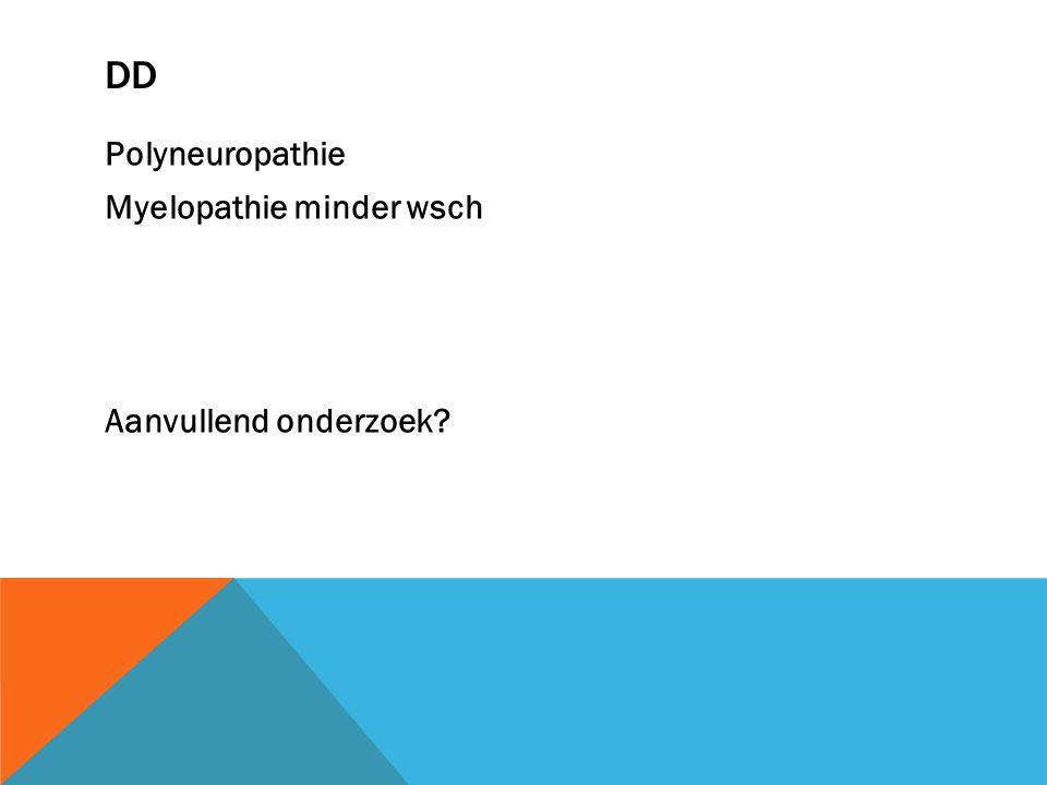 DD Polyneuropathie Myelopathie minder wsch Aanvullend onderzoek?