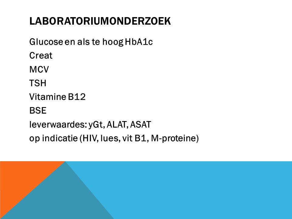 Glucose en als te hoog HbA1c Creat MCV TSH Vitamine B12 BSE leverwaardes: yGt, ALAT, ASAT op indicatie (HIV, lues, vit B1, M-proteine)
