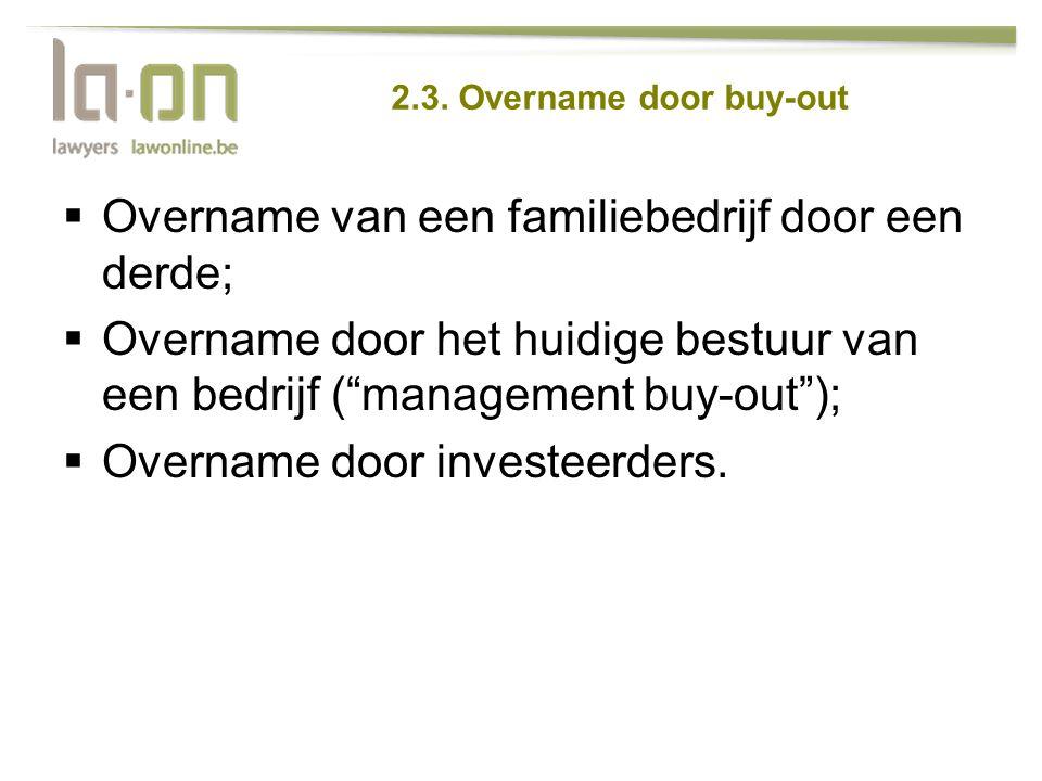 """2.3. Overname door buy-out  Overname van een familiebedrijf door een derde;  Overname door het huidige bestuur van een bedrijf (""""management buy-out"""""""