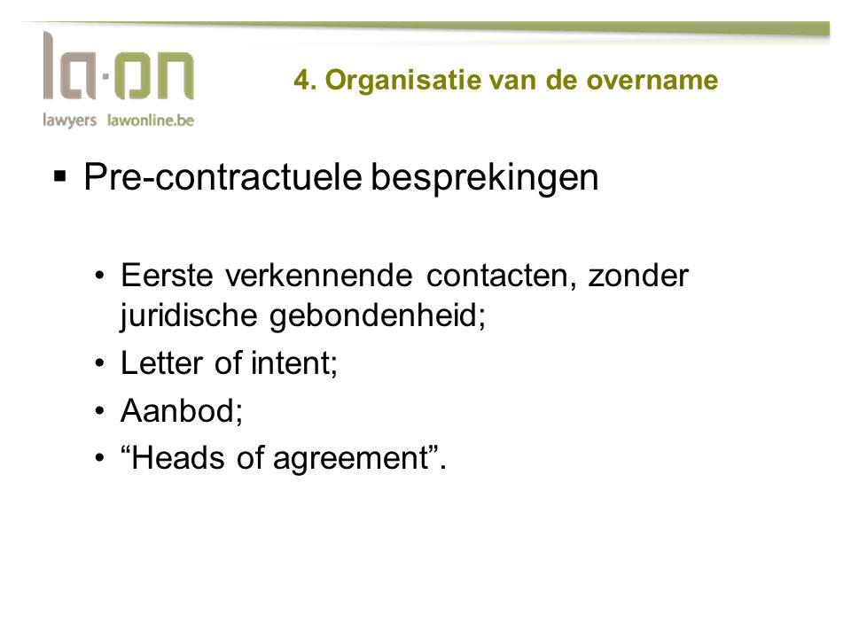 """ Pre-contractuele besprekingen •Eerste verkennende contacten, zonder juridische gebondenheid; •Letter of intent; •Aanbod; •""""Heads of agreement""""."""