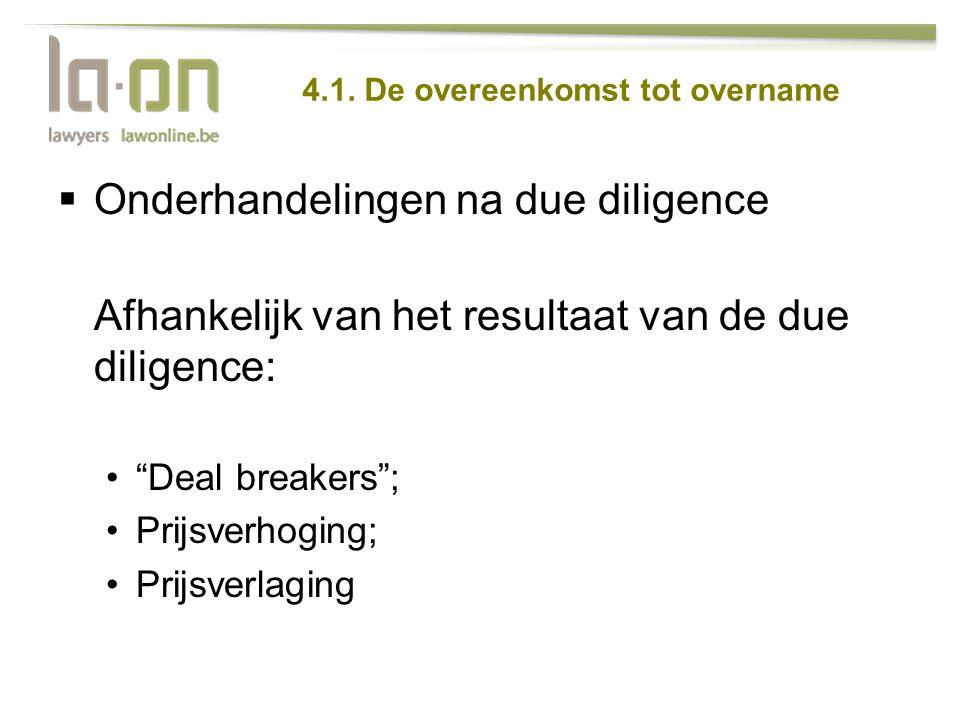 """4.1. De overeenkomst tot overname  Onderhandelingen na due diligence Afhankelijk van het resultaat van de due diligence: •""""Deal breakers""""; •Prijsverh"""