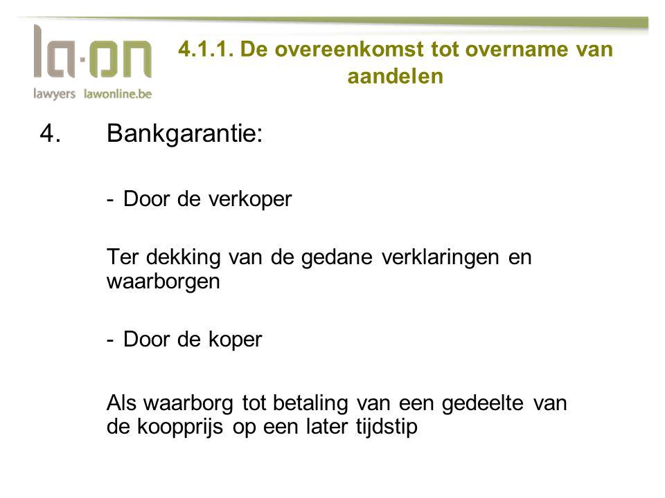 4.1.1. De overeenkomst tot overname van aandelen 4.Bankgarantie: -Door de verkoper Ter dekking van de gedane verklaringen en waarborgen -Door de koper