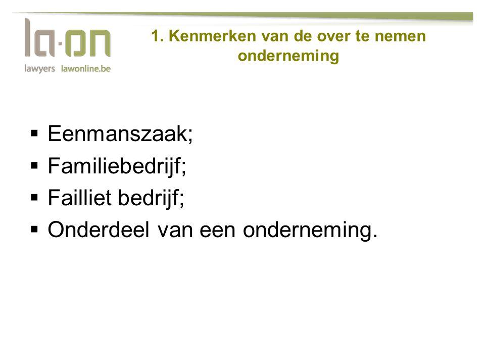 1. Kenmerken van de over te nemen onderneming  Eenmanszaak;  Familiebedrijf;  Failliet bedrijf;  Onderdeel van een onderneming.