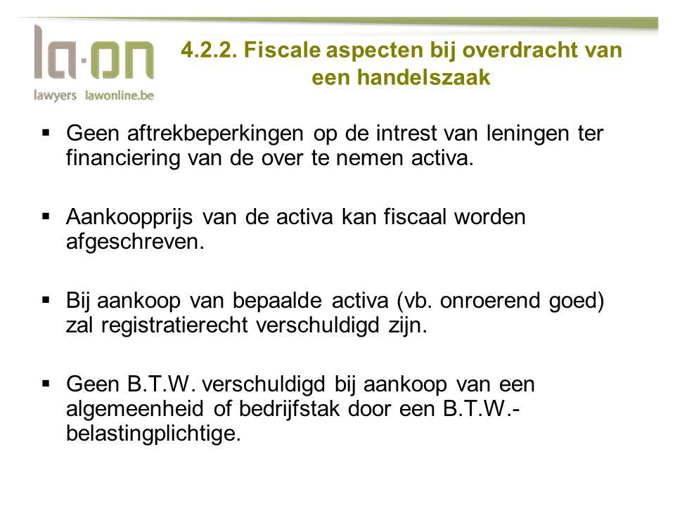 4.2.2. Fiscale aspecten bij overdracht van een handelszaak  Geen aftrekbeperkingen op de intrest van leningen ter financiering van de over te nemen a