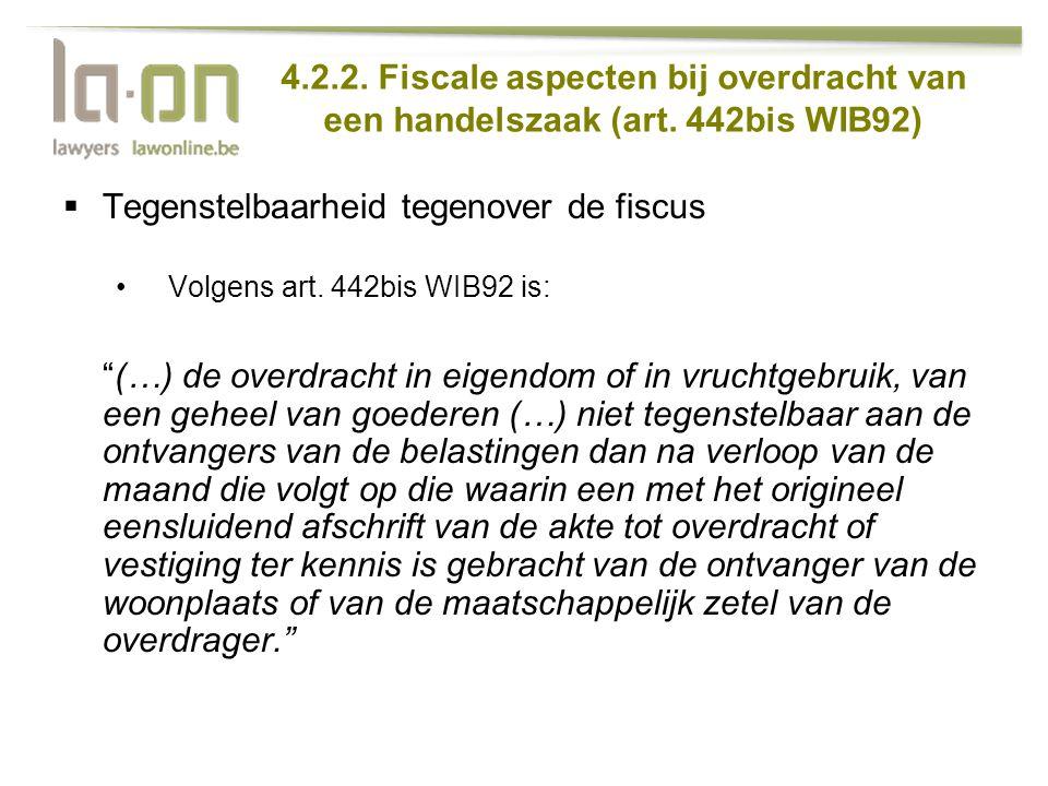 4.2.2. Fiscale aspecten bij overdracht van een handelszaak (art. 442bis WIB92)  Tegenstelbaarheid tegenover de fiscus •Volgens art. 442bis WIB92 is: