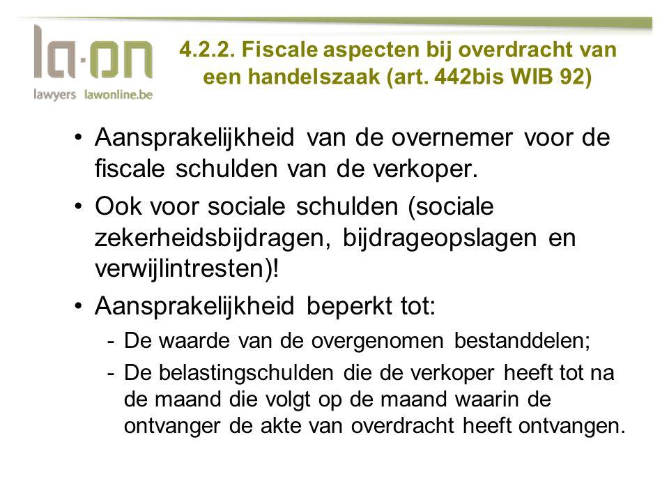 4.2.2. Fiscale aspecten bij overdracht van een handelszaak (art. 442bis WIB 92) •Aansprakelijkheid van de overnemer voor de fiscale schulden van de ve