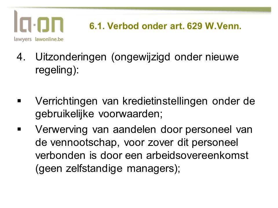 6.1. Verbod onder art. 629 W.Venn. 4.Uitzonderingen (ongewijzigd onder nieuwe regeling):  Verrichtingen van kredietinstellingen onder de gebruikelijk
