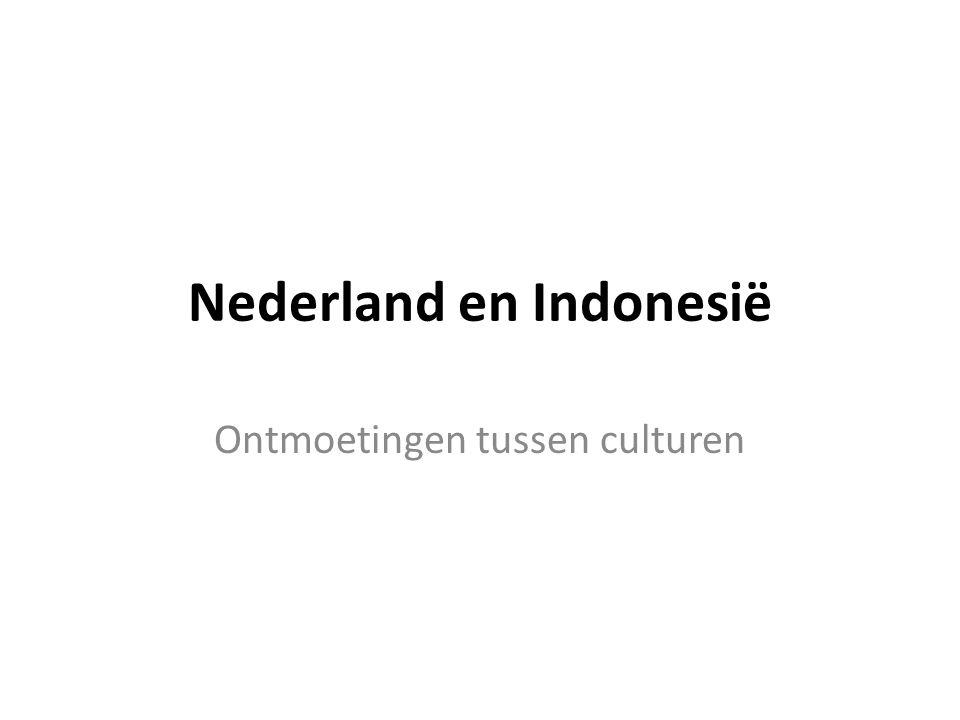 Nederland en Indonesië Ontmoetingen tussen culturen
