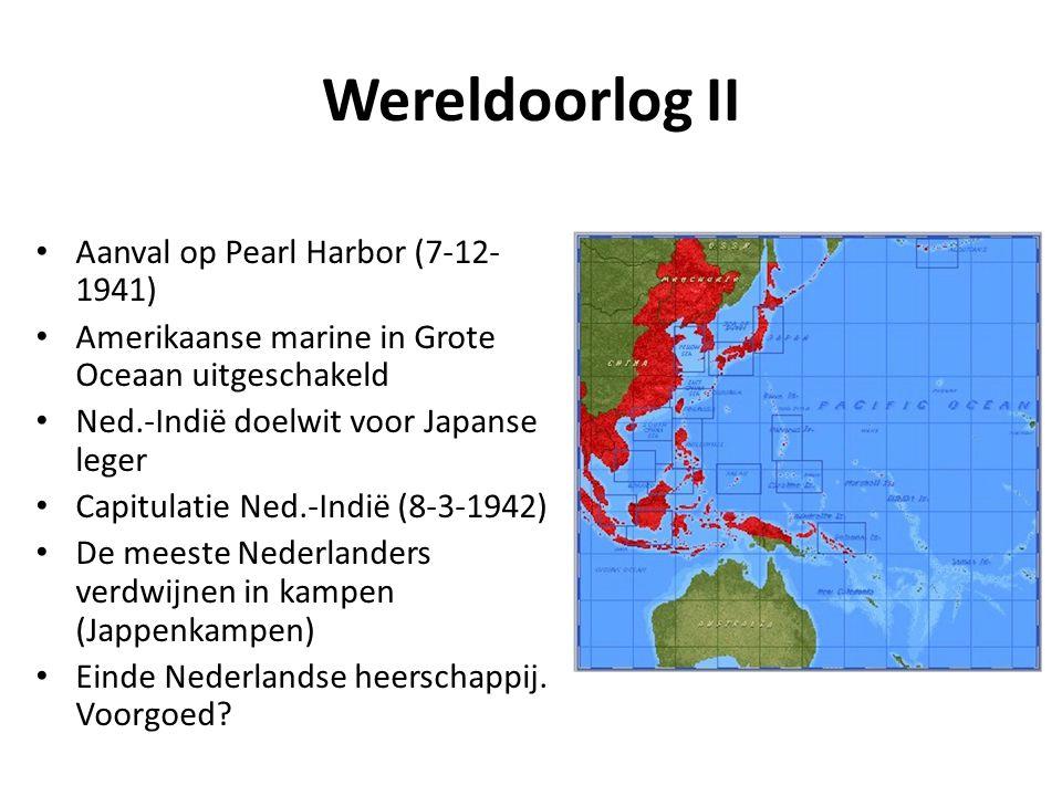 Wereldoorlog II • Aanval op Pearl Harbor (7-12- 1941) • Amerikaanse marine in Grote Oceaan uitgeschakeld • Ned.-Indië doelwit voor Japanse leger • Cap