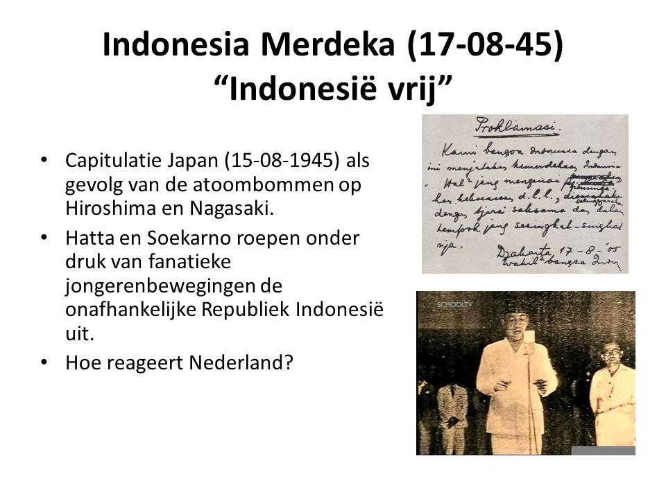 """Indonesia Merdeka (17-08-45) """"Indonesië vrij"""" • Capitulatie Japan (15-08-1945) als gevolg van de atoombommen op Hiroshima en Nagasaki. • Hatta en Soek"""