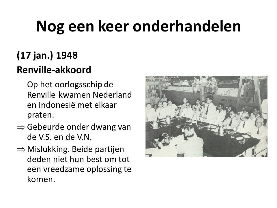 Nog een keer onderhandelen (17 jan.) 1948 Renville-akkoord Op het oorlogsschip de Renville kwamen Nederland en Indonesië met elkaar praten.  Gebeurde
