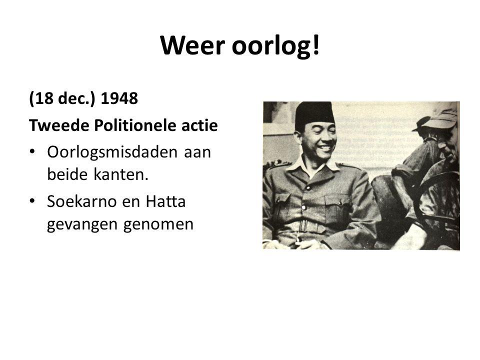 Weer oorlog! (18 dec.) 1948 Tweede Politionele actie • Oorlogsmisdaden aan beide kanten. • Soekarno en Hatta gevangen genomen