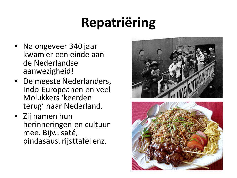 Repatriëring • Na ongeveer 340 jaar kwam er een einde aan de Nederlandse aanwezigheid! • De meeste Nederlanders, Indo-Europeanen en veel Molukkers 'ke