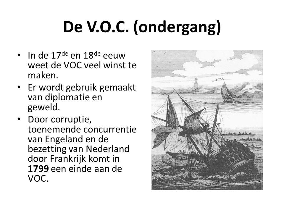 De V.O.C. (ondergang) • In de 17 de en 18 de eeuw weet de VOC veel winst te maken. • Er wordt gebruik gemaakt van diplomatie en geweld. • Door corrupt