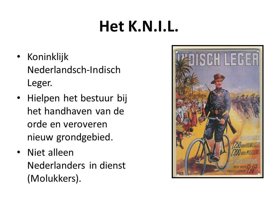 Het K.N.I.L. • Koninklijk Nederlandsch-Indisch Leger. • Hielpen het bestuur bij het handhaven van de orde en veroveren nieuw grondgebied. • Niet allee