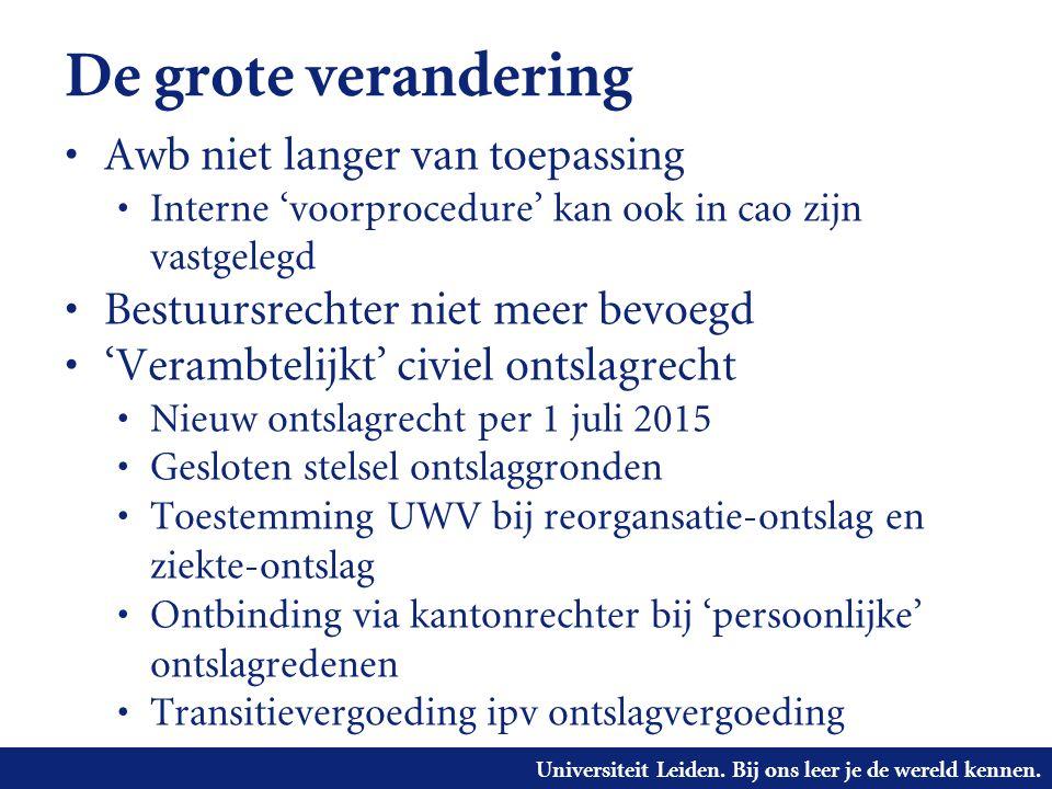 Universiteit Leiden. Bij ons leer je de wereld kennen. De grote verandering • Awb niet langer van toepassing • Interne 'voorprocedure' kan ook in cao
