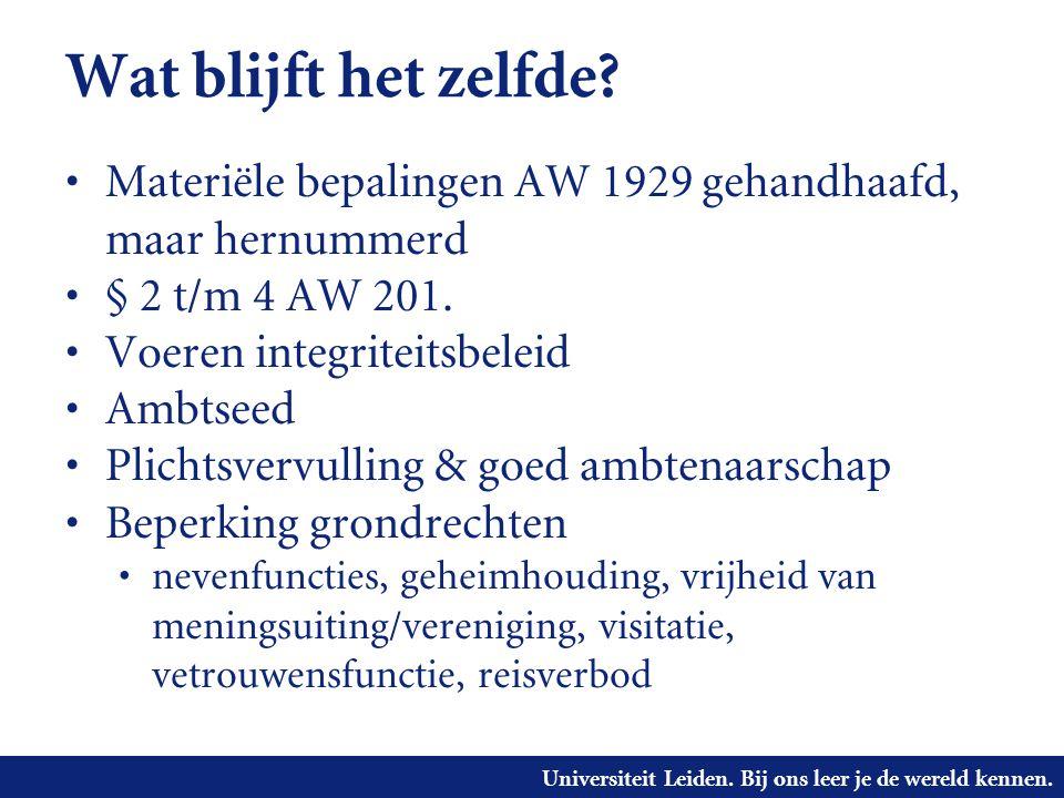 Universiteit Leiden. Bij ons leer je de wereld kennen. Wat blijft het zelfde? • Materiële bepalingen AW 1929 gehandhaafd, maar hernummerd • § 2 t/m 4