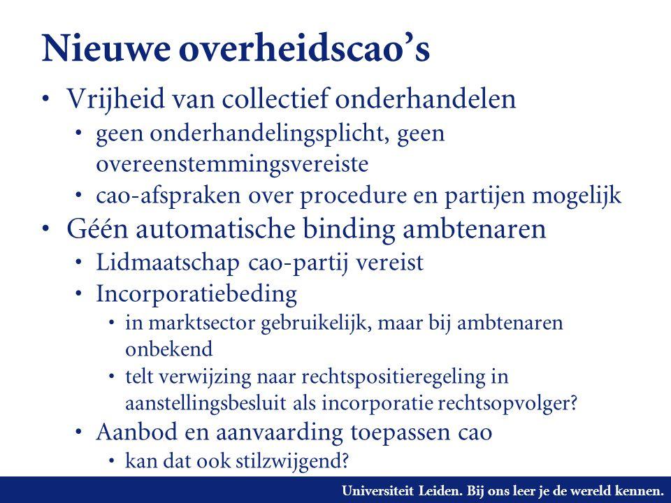 Universiteit Leiden. Bij ons leer je de wereld kennen. Nieuwe overheidscao's • Vrijheid van collectief onderhandelen • geen onderhandelingsplicht, gee