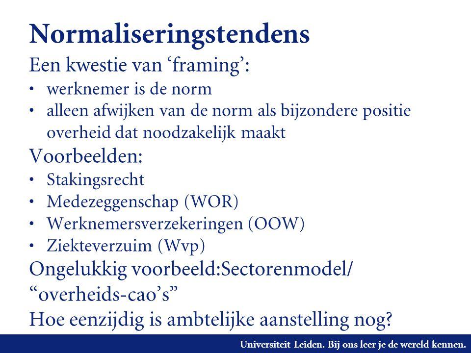 Universiteit Leiden. Bij ons leer je de wereld kennen. Normaliseringstendens Een kwestie van 'framing': • werknemer is de norm • alleen afwijken van d