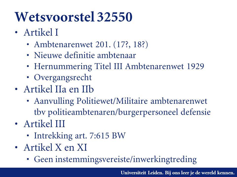 Universiteit Leiden. Bij ons leer je de wereld kennen. Wetsvoorstel 32550 • Artikel I • Ambtenarenwet 201. (17?, 18?) • Nieuwe definitie ambtenaar • H