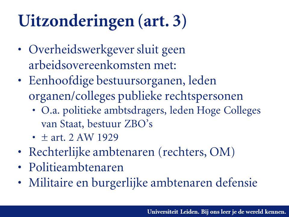 Universiteit Leiden. Bij ons leer je de wereld kennen. Uitzonderingen (art. 3) • Overheidswerkgever sluit geen arbeidsovereenkomsten met: • Eenhoofdig