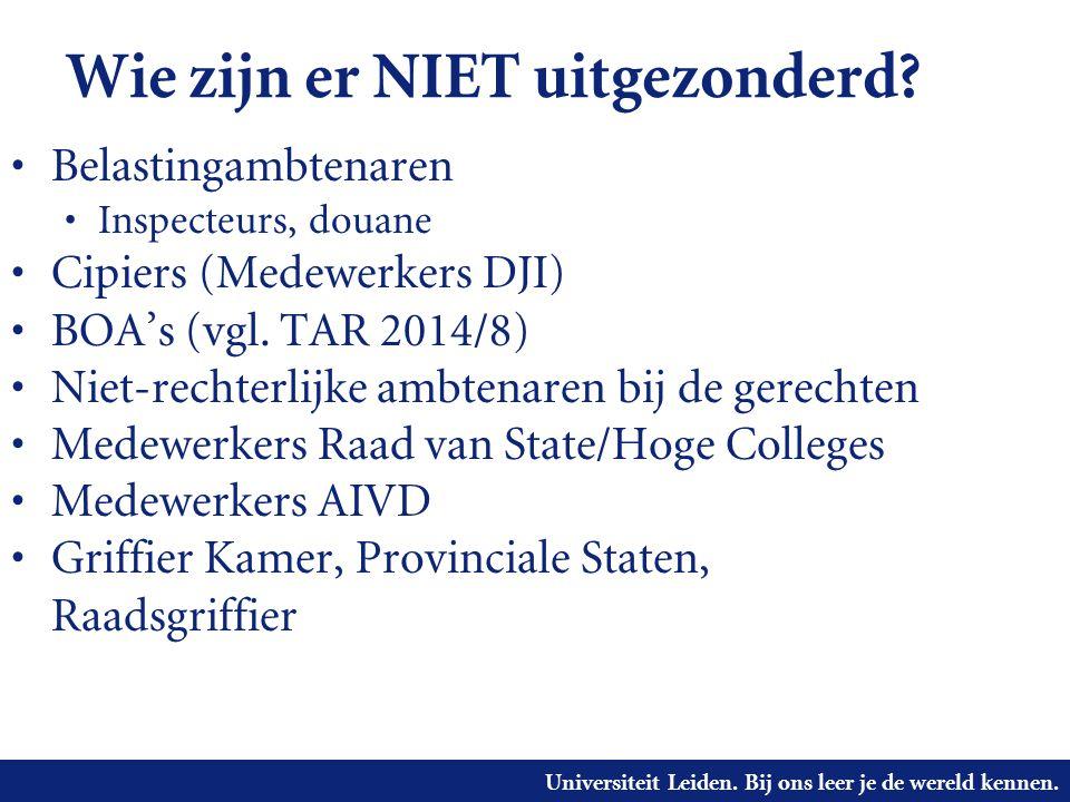 Universiteit Leiden. Bij ons leer je de wereld kennen. Wie zijn er NIET uitgezonderd? • Belastingambtenaren • Inspecteurs, douane • Cipiers (Medewerke