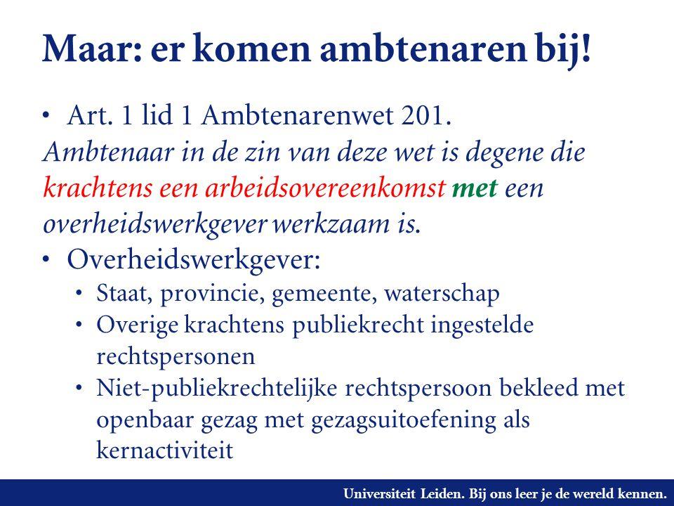Universiteit Leiden. Bij ons leer je de wereld kennen. Maar: er komen ambtenaren bij! • Art. 1 lid 1 Ambtenarenwet 201. Ambtenaar in de zin van deze w
