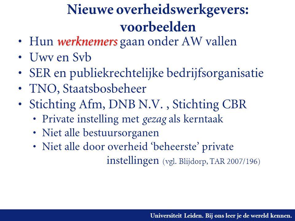 Universiteit Leiden. Bij ons leer je de wereld kennen. Nieuwe overheidswerkgevers: voorbeelden werknemers • Hun werknemers gaan onder AW vallen • Uwv