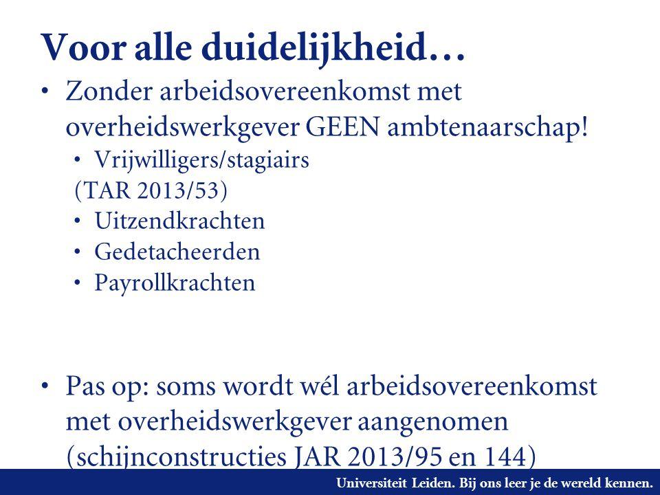 Universiteit Leiden. Bij ons leer je de wereld kennen. Voor alle duidelijkheid… • Zonder arbeidsovereenkomst met overheidswerkgever GEEN ambtenaarscha