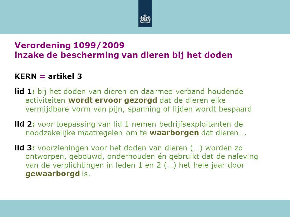Verordening 1099/2009 inzake de bescherming van dieren bij het doden KERN = artikel 3 lid 1: bij het doden van dieren en daarmee verband houdende acti