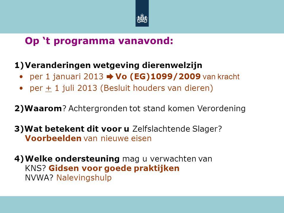 Op 't programma vanavond: 1)Veranderingen wetgeving dierenwelzijn •per 1 januari 2013 ➨ Vo (EG)1099/2009 van kracht •per + 1 juli 2013 (Besluit houder