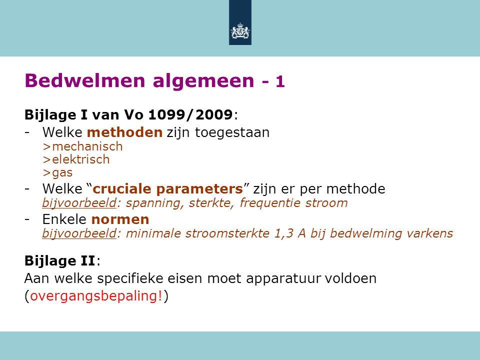 """Bedwelmen algemeen - 1 Bijlage I van Vo 1099/2009: -Welke methoden zijn toegestaan >mechanisch >elektrisch >gas -Welke """"cruciale parameters"""" zijn er p"""