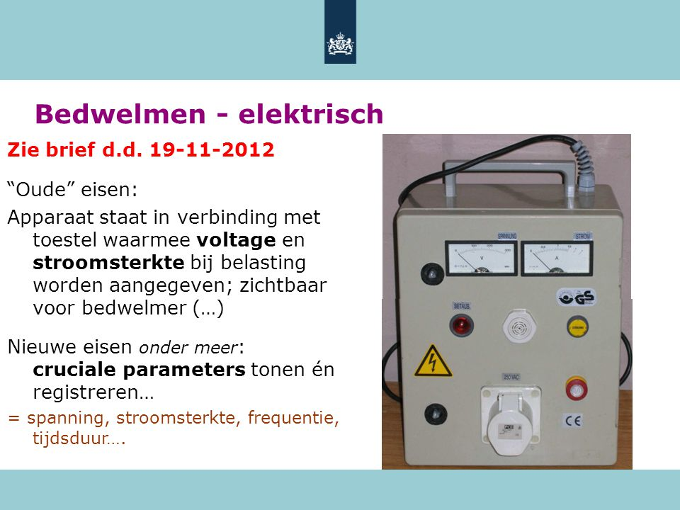 """Bedwelmen - elektrisch Zie brief d.d. 19-11-2012 """"Oude"""" eisen: Apparaat staat in verbinding met toestel waarmee voltage en stroomsterkte bij belasting"""