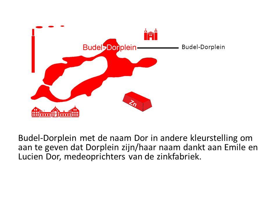 Budel-Dorplein Budel-Dorplein met de naam Dor in andere kleurstelling om aan te geven dat Dorplein zijn/haar naam dankt aan Emile en Lucien Dor, medeoprichters van de zinkfabriek.