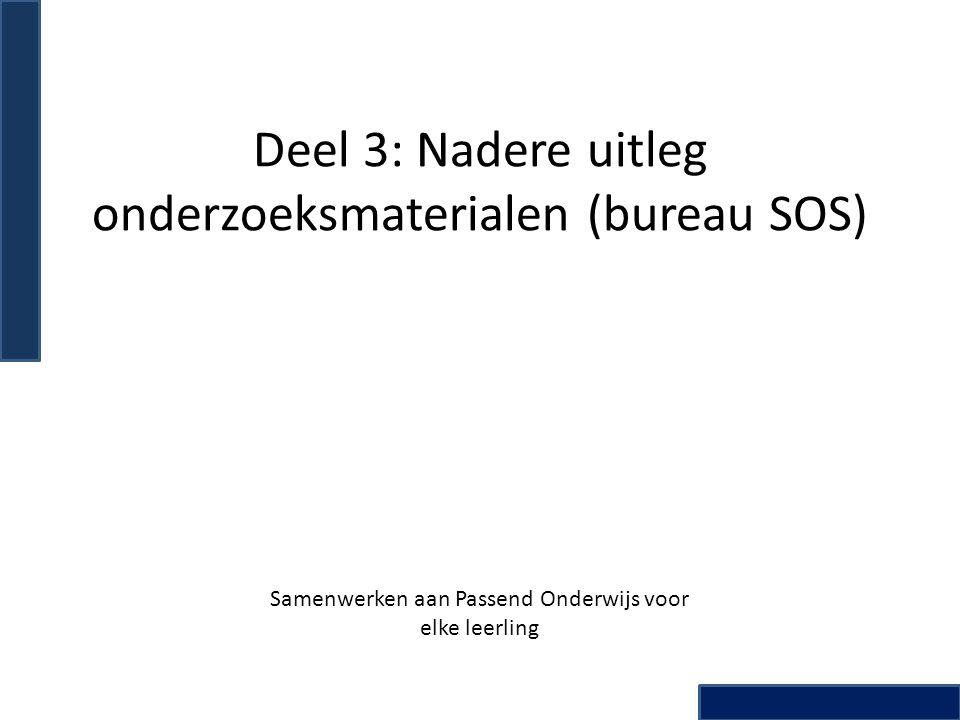 Deel 3: Nadere uitleg onderzoeksmaterialen (bureau SOS) Samenwerken aan Passend Onderwijs voor elke leerling
