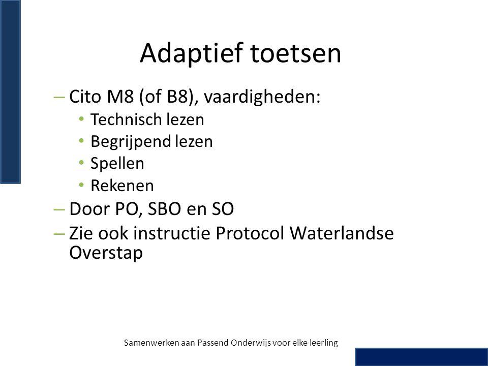 Adaptief toetsen – Cito M8 (of B8), vaardigheden: • Technisch lezen • Begrijpend lezen • Spellen • Rekenen – Door PO, SBO en SO – Zie ook instructie P