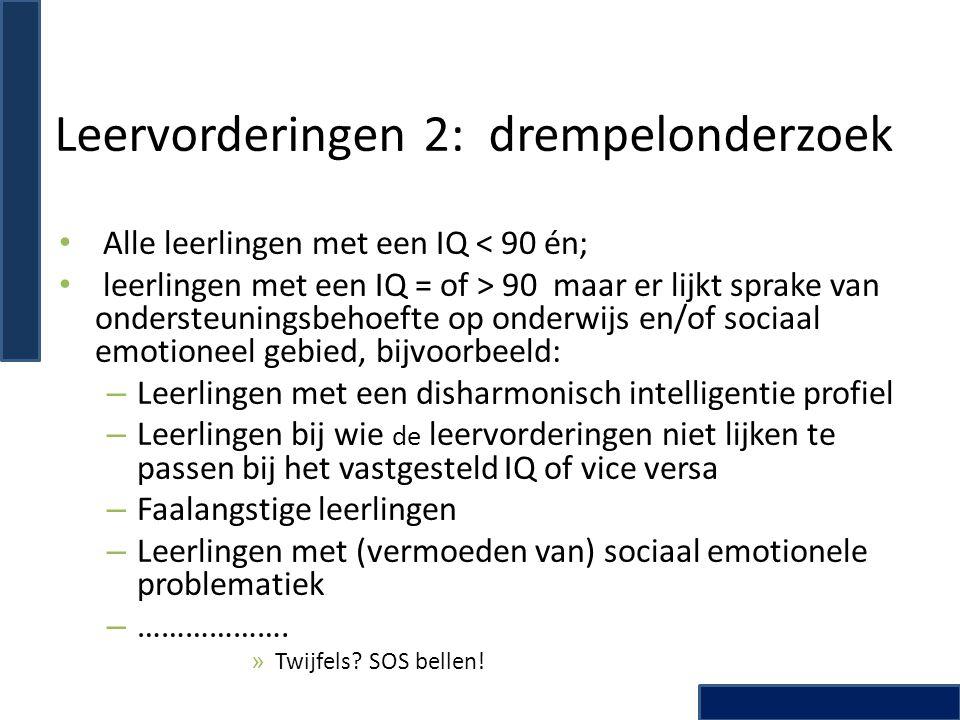 Leervorderingen 2: drempelonderzoek • Alle leerlingen met een IQ < 90 én; • leerlingen met een IQ = of > 90 maar er lijkt sprake van ondersteuningsbeh