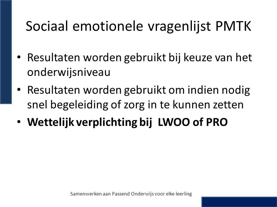 Sociaal emotionele vragenlijst PMTK • Resultaten worden gebruikt bij keuze van het onderwijsniveau • Resultaten worden gebruikt om indien nodig snel b