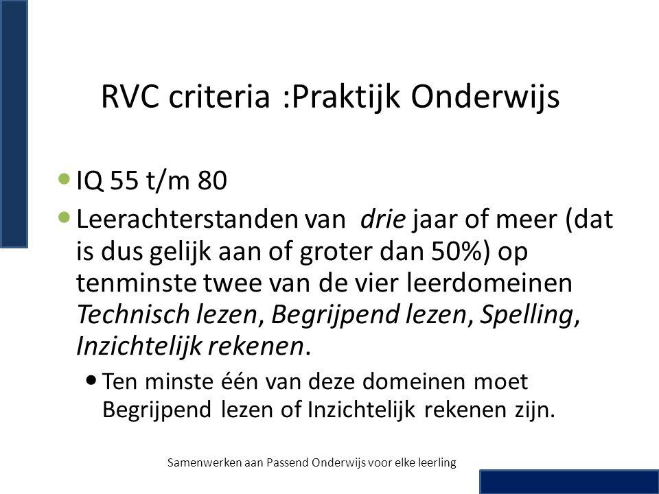 RVC criteria :Praktijk Onderwijs  IQ 55 t/m 80  Leerachterstanden van drie jaar of meer (dat is dus gelijk aan of groter dan 50%) op tenminste twee