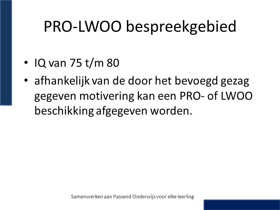 PRO-LWOO bespreekgebied • IQ van 75 t/m 80 • afhankelijk van de door het bevoegd gezag gegeven motivering kan een PRO- of LWOO beschikking afgegeven w