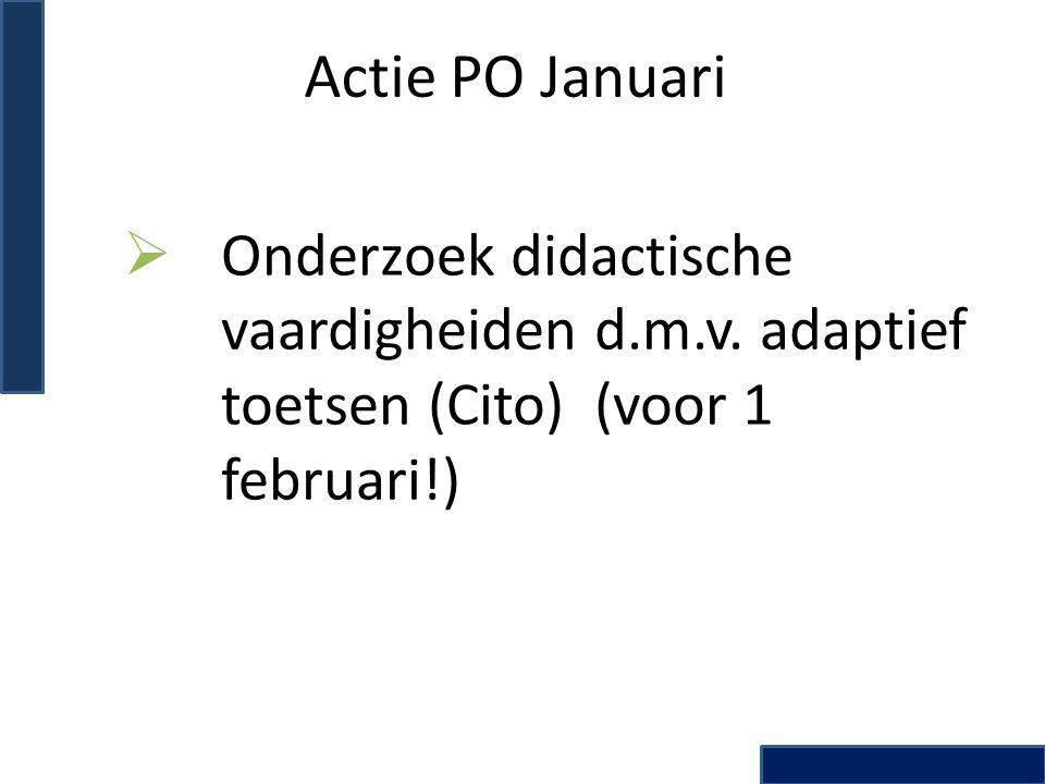 Actie PO Januari  Onderzoek didactische vaardigheiden d.m.v. adaptief toetsen (Cito) (voor 1 februari!)