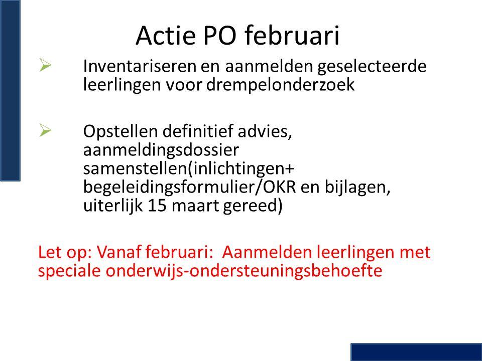 Actie PO februari  Inventariseren en aanmelden geselecteerde leerlingen voor drempelonderzoek  Opstellen definitief advies, aanmeldingsdossier samen