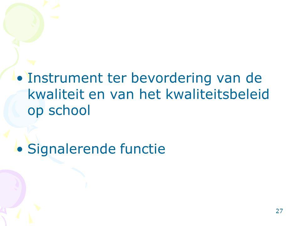 27 •Instrument ter bevordering van de kwaliteit en van het kwaliteitsbeleid op school •Signalerende functie