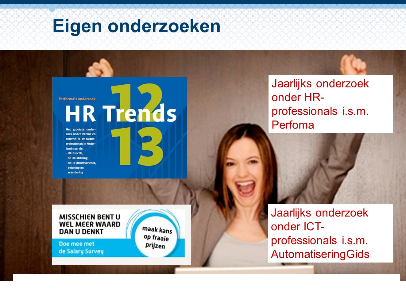 5 Eigen onderzoeken Jaarlijks onderzoek onder HR- professionals i.s.m.