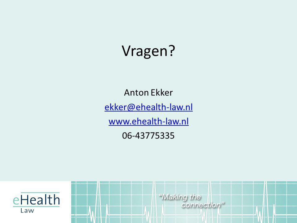 Vragen Anton Ekker ekker@ehealth-law.nl www.ehealth-law.nl 06-43775335