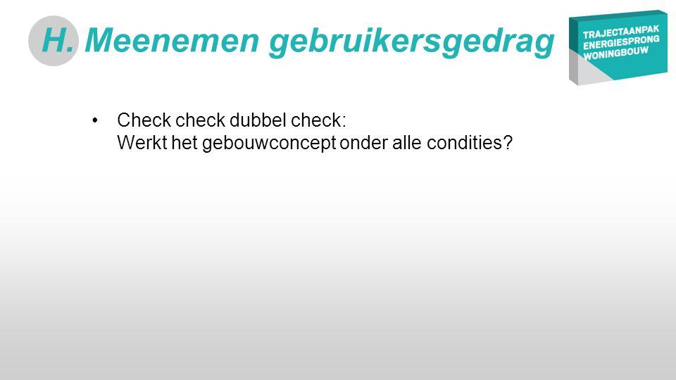 •Check check dubbel check: Werkt het gebouwconcept onder alle condities.